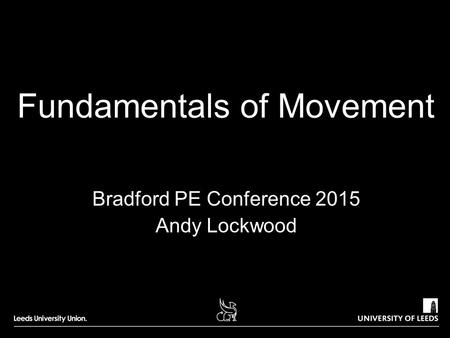 Fundamentals of Movement Bradford PE Conference 2015 Andy Lockwood.