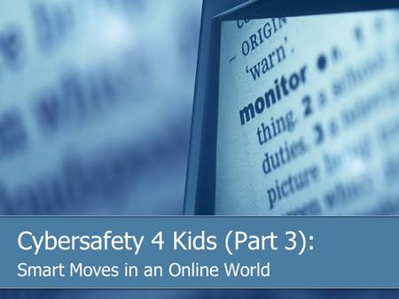 Cybersafety 4 Kids (Part 3): Smart Moves in an Online World.