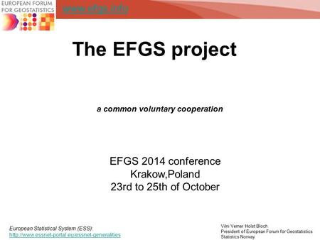 The EFGS project a common voluntary cooperation Vilni Verner Holst Bloch President of European Forum for Geostatistics Statistics Norway EFGS 2014 conference.