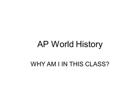 "AP World History WHY AM I IN THIS CLASS?. Aim: What are the main components of ""big geography?"" DO NOW: Brainstorm examples in which geography has played."