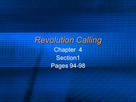 Revolution Calling Chapter 4 Section1 Pages 94-98 Chapter 4 Section1 Pages 94-98.