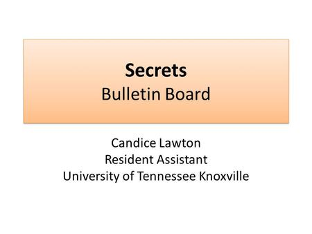 Secrets Bulletin Board Candice Lawton Resident Assistant University of Tennessee Knoxville.