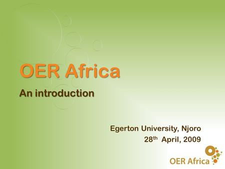 Egerton University, Njoro 28 th April, 2009 OER Africa An introduction.