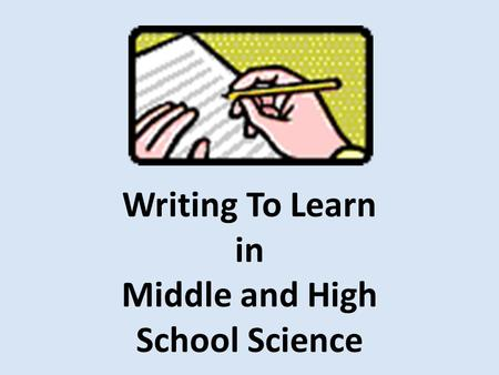 Writing To Learn in Middle and High School Science.