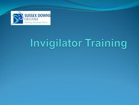 Welcome Today's training is designed to give you the tools, knowledge and experience needed to successfully invigilate an exam series This is also an.