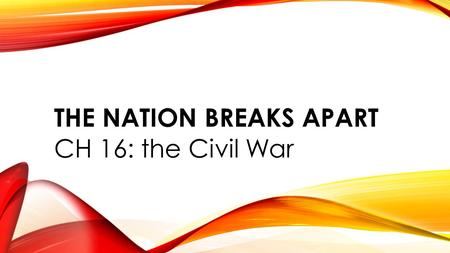 "THE NATION BREAKS APART CH 16: the Civil War. 1. LINCOLN'S PRESIDENCY Lincoln addressed the Union of States when he said, ""I have no purpose, directly."