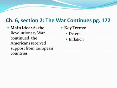 Ch. 6, section 2: The War Continues pg. 172 Main Idea: As the Revolutionary War continued, the Americans received support from European countries. Key.
