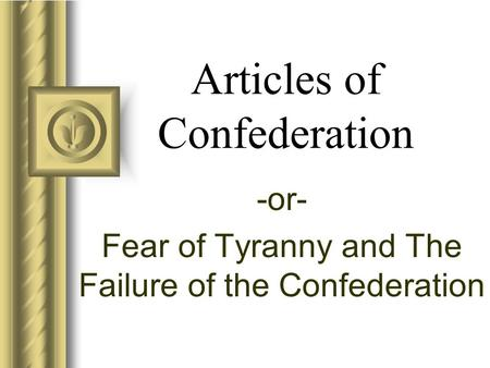 Articles of Confederation -or- Fear of Tyranny and The Failure of the Confederation.
