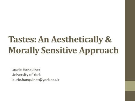 Tastes: An Aesthetically & Morally Sensitive Approach Laurie Hanquinet University of York