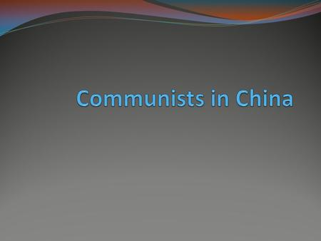 Background Civil war between Nationalists and Communists had been going on in China when Japan invaded China in 1937. During WWII, Nationalists and Communists.