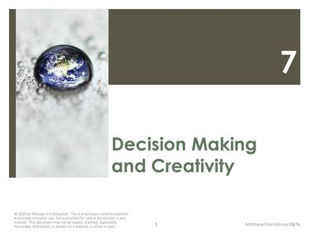 7 Decision Making and Creativity McShane/Von Glinow OB 7e © 2015 by McGraw-Hill Education. This is proprietary material solely for authorized instructor.