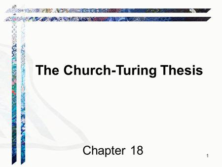 The Church-Turing Thesis Chapter 18 1. Are We Done? FSM  PDA  Turing machine Is this the end of the line? There are still problems we cannot solve: