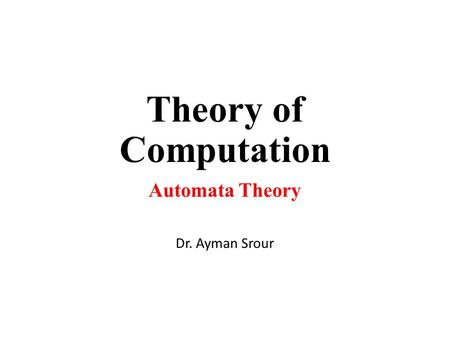 Theory of Computation Automata Theory Dr. Ayman Srour.