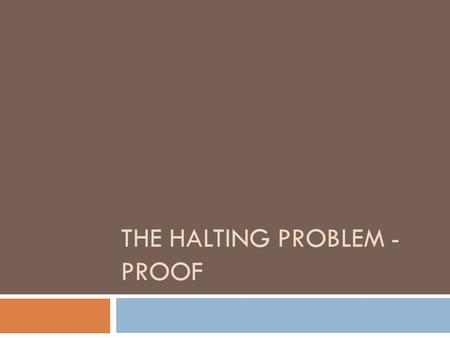 "THE HALTING PROBLEM - PROOF. Review  What makes a problem decidable?  3 properties of an efficient algorithm?  What is the meaning of ""complete"", ""mechanistic"","