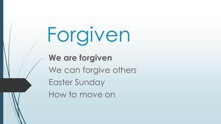 Forgiven We are forgiven We can forgive others Easter Sunday How to move on.