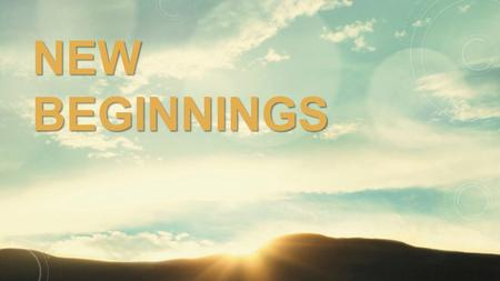NEW BEGINNINGS. The story of Jesus during Holy Week is the story of new beginnings that last.