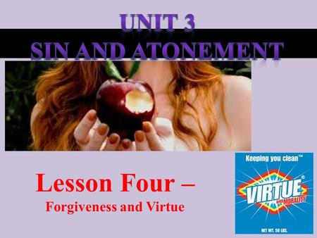 Lesson Four – Forgiveness and Virtue. Walking alone down a school corridor, you spot an open locker. A few dollars and some coins are clearly visible.