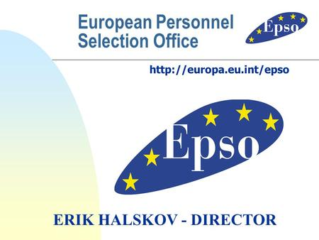 European Personnel Selection Office  ERIK HALSKOV - DIRECTOR.