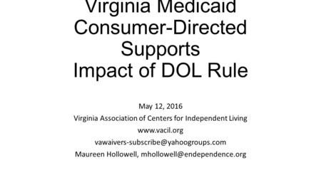 Virginia Medicaid Consumer-Directed Supports Impact of DOL Rule May 12, 2016 Virginia Association of Centers for Independent Living