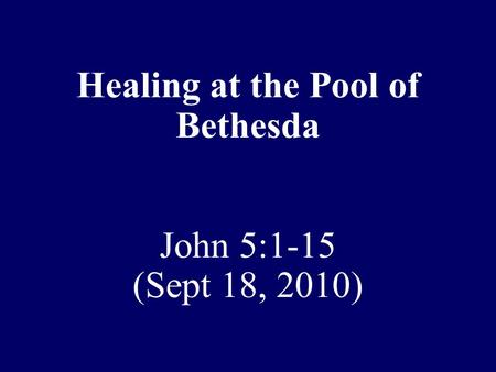 Healing at the Pool of Bethesda John 5:1-15 (Sept 18, 2010)