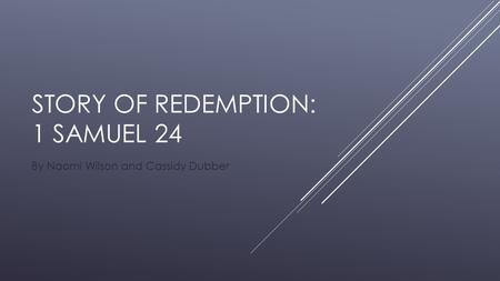 STORY OF REDEMPTION: 1 SAMUEL 24 By Naomi Wilson and Cassidy Dubber.