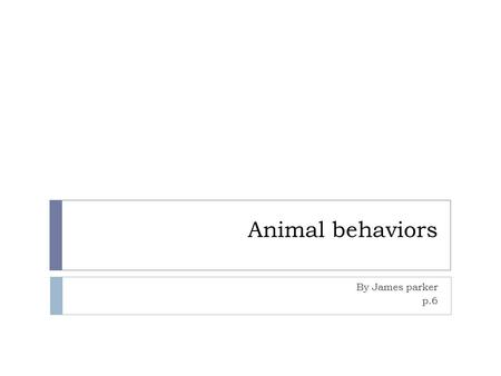 Animal behaviors By James parker p.6. Mutualism  Mutualism in science means that both organisms benefit one way to remember is think of two thumbs up.