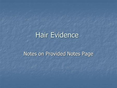 Hair Evidence Notes on Provided Notes Page. The Biology of Hair.