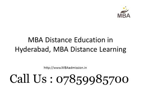 MBA Distance Education in Hyderabad, MBA Distance Learning  Call Us : 07859985700.
