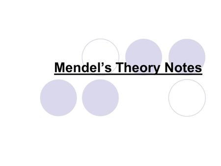 Mendel's Theory Notes. Who is Mendel? Mendel: an Austrian monk who completed a series of genetics experiments on pea plants.