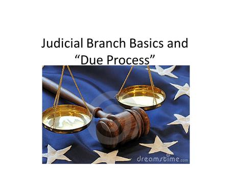 "Judicial Branch Basics and ""Due Process"". Basic Structure of the Judicial Branch Supreme Court (original and appellate jurisdiction) 13 Circuit Courts."