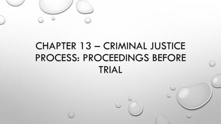 CHAPTER 13 – CRIMINAL JUSTICE PROCESS: PROCEEDINGS BEFORE TRIAL.