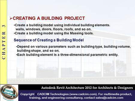  CREATING A BUILDING PROJECT Create a building model using individual building elements. walls, windows, doors, floors, roofs, and so on. Create a building.