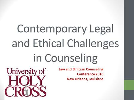 Contemporary Legal and Ethical Challenges in Counseling Law and Ethics in Counseling Conference 2016 New Orleans, Louisiana.