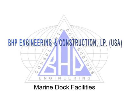 Marine Dock Facilities. Marine Dock Facilities Project Experience  Design and inspection of construction of New Oil Docks – Port of CC  Rehabilitation.