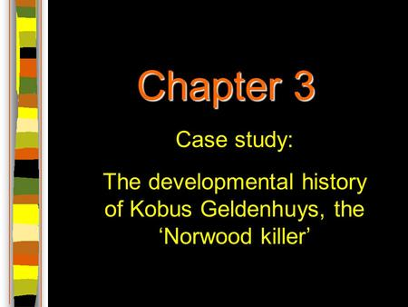 Chapter 3 Case study: The developmental history of Kobus Geldenhuys, the 'Norwood killer'