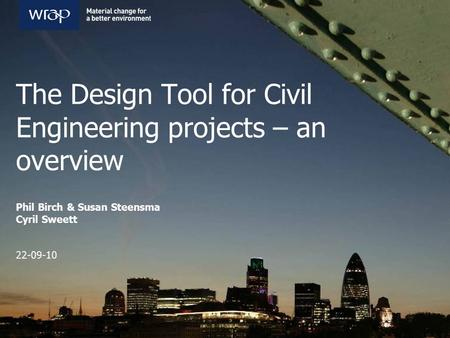 The Design Tool for Civil Engineering projects – an overview Phil Birch & Susan Steensma Cyril Sweett 22-09-10.