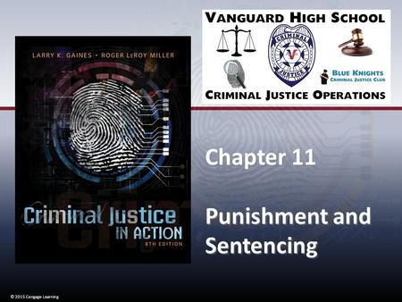 © 2015 Cengage Learning Chapter 11 Punishment and Sentencing Chapter 11 Punishment and Sentencing © 2015 Cengage Learning.