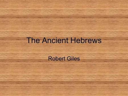 The Ancient Hebrews Robert Giles. 1800-1500 B.C.E Hebrews settled in Canaan Were Herders Originally from Mesopotamia Abraham led them there.
