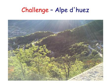 Challenge – Alpe d'huez. Reward – at the summit!