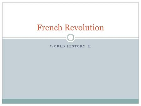 WORLD HISTORY II French Revolution. Background to the French Revolution Seen as a major turning point in European history An attempt to reform the political.