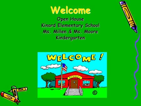 Welcome Open House Kinard Elementary School Ms. Millen & Ms. Moore Kindergarten.