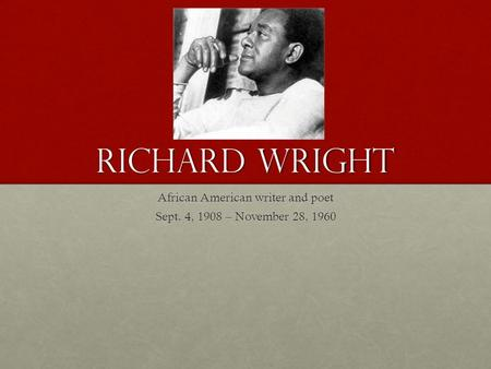 Richard wright African American writer and poet Sept. 4, 1908 – November 28, 1960.