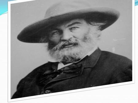 (1819 – 1892) 31 May,1819 Walter Whitman born at West Hills, Huntington Township, New York.