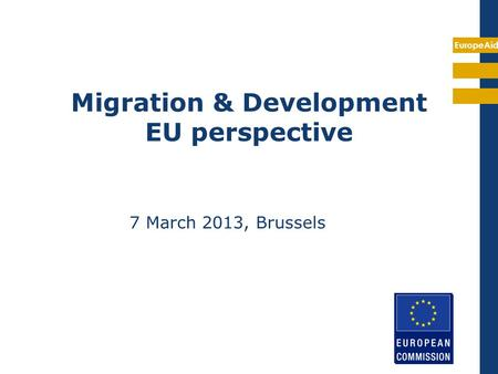 EuropeAid Migration & Development EU perspective 7 March 2013, Brussels.
