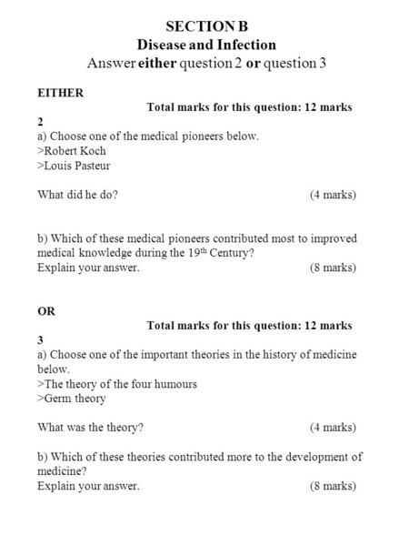 EITHER Total marks for this question: 12 marks 2 a) Choose one of the medical pioneers below. >Robert Koch >Louis Pasteur What did he do?(4 marks) b) Which.