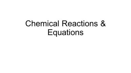 Chemical Reactions & Equations. Goals Observe Physical Changes associated with a Chemical Reaction Give evidence of the occurrence of a chemical reaction.