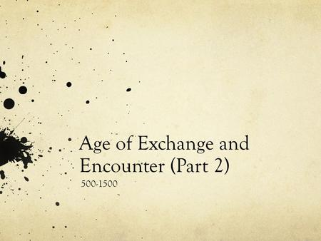 Age of Exchange and Encounter (Part 2) 500-1500. European Middle Ages Middle Ages- era of European history after the fall of the Roman Empire New culture.