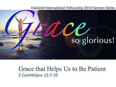 Grace that Helps Us to Be Patient 2 Corinthians 12:7-10.