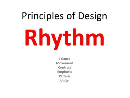 Principles of Design Rhythm Balance Movement Contrast Emphasis Pattern Unity.