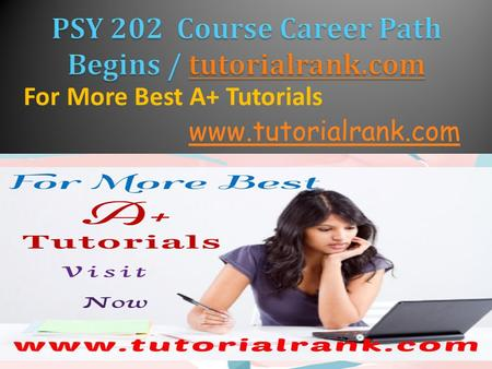 For More Best A+ Tutorials www.tutorialrank.com. ASHFORD PSY 202 Entire Course ASHFORD PSY 202 Week 1 DQ 1  ASHFORD PSY 202 Week 1 DQ 1  ASHFORD PSY.